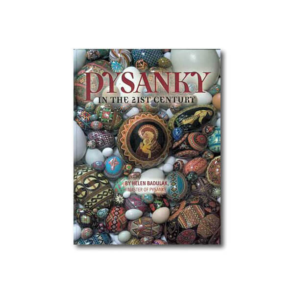 PYSANKY IN THE 21ST CENTURY BY HELEN BADULAK