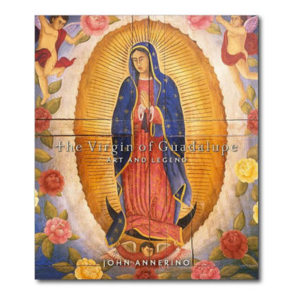 THE VIRGIN OF GUADALUPE: ART AND LEGEND