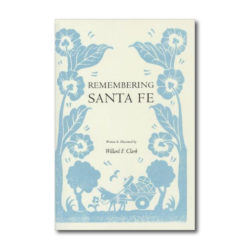 REMEMBERING SANTA FE BY WILLARD F. CLARK