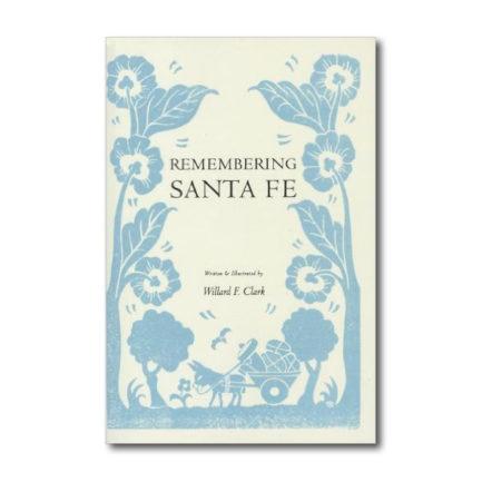 REMEMBERING SANTA FE BY WILLARD F. CLARK